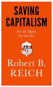 Reading - Saving Capitalism by Robert Reich