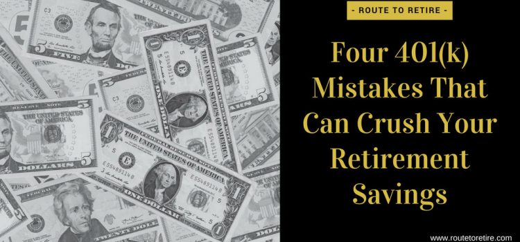 Four 401(k) Mistakes That Can Crush Your Retirement Savings