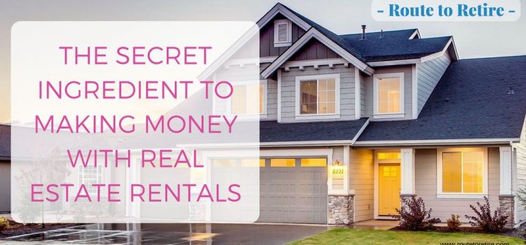 The Secret Ingredient to Making Money With Real Estate Rentals