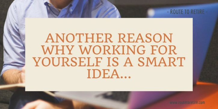 Another Reason Why Working for Yourself is a Smart Idea...