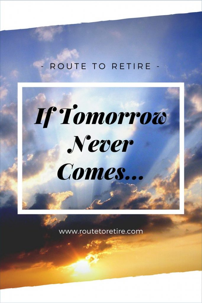 If Tomorrow Never Comes...
