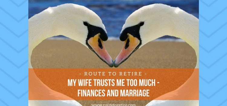 My Wife Trusts Me Too Much – Finances and Marriage