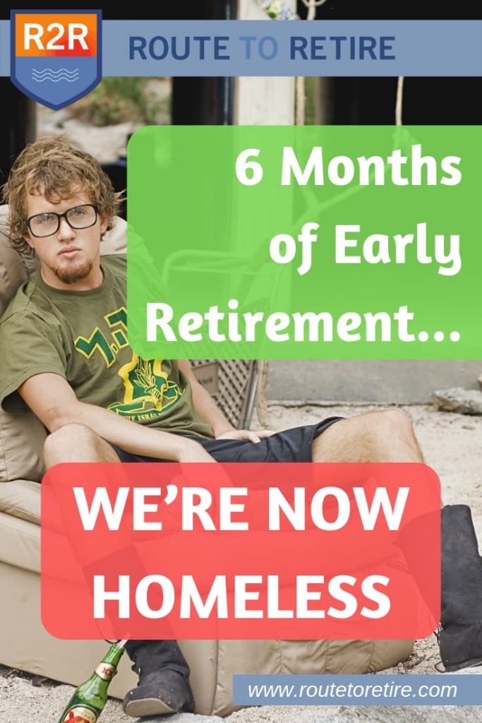 6 Months of Early Retirement... We're Now Homeless