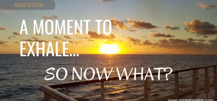 A Moment to Exhale... So Now What?