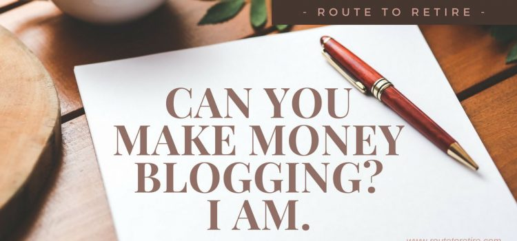 Can You Make Money Blogging?  I Am.