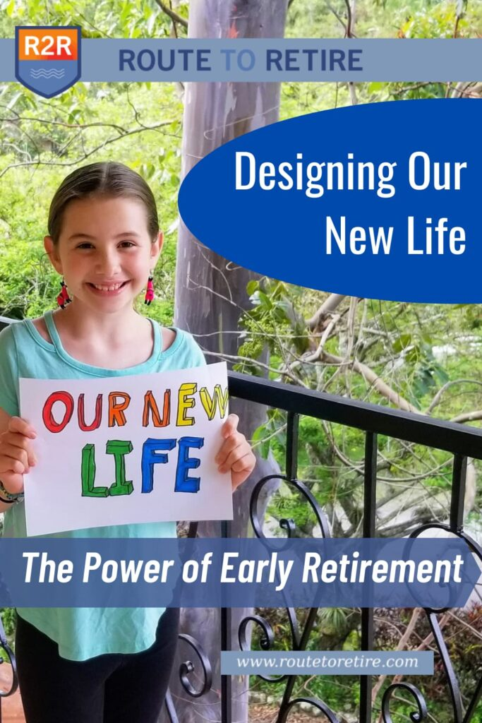Designing Our New Life – The Power of Early Retirement
