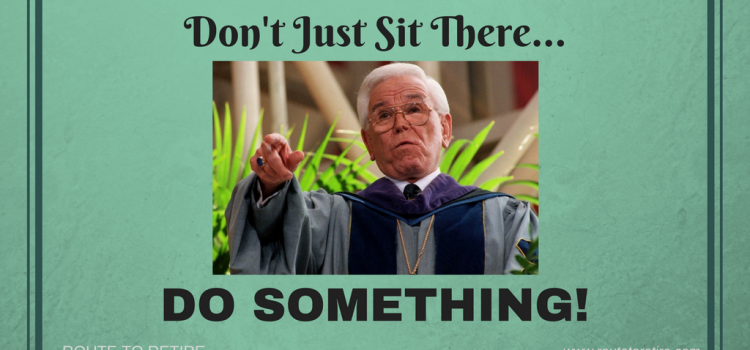 Don't Just Sit There… DO SOMETHING!