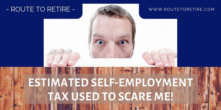 Estimated Self-Employment Tax Used to Scare Me!