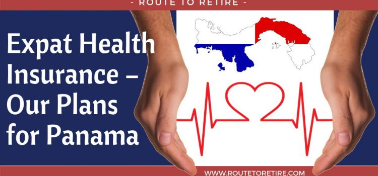 Expat Health Insurance – Our Plans for Panama