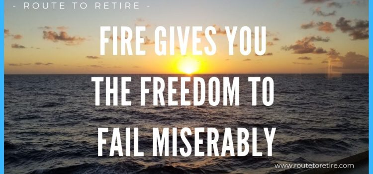 FIRE Gives You the Freedom to Fail Miserably