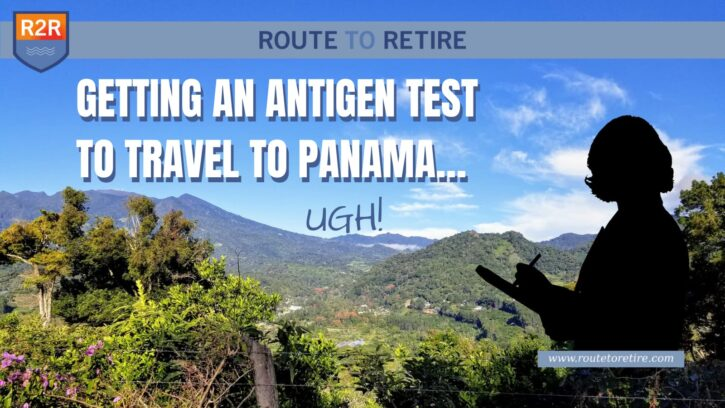 Getting an Antigen Test to Travel to Panama… Ugh!