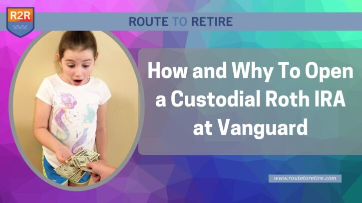 How and Why To Open a Custodial Roth IRA at Vanguard