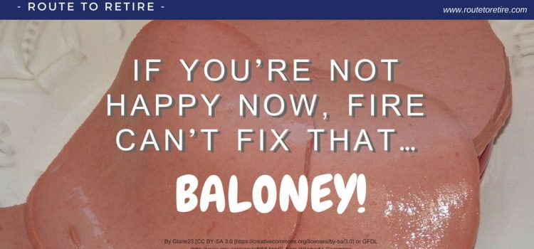 If You're Not Happy Now, FIRE Can't Fix That... Baloney!