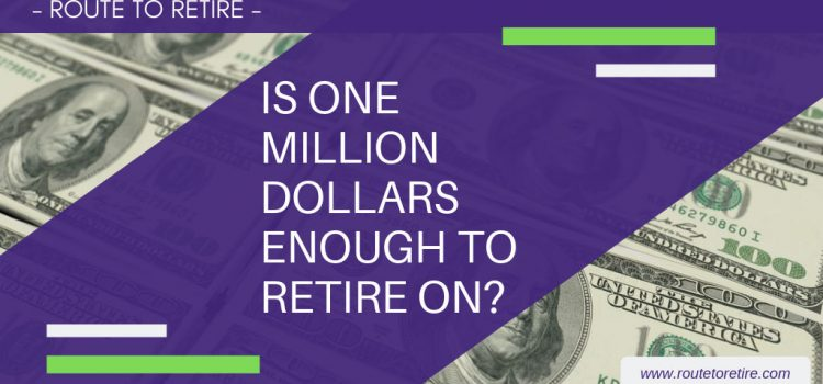 Is One Million Dollars Enough to Retire On?