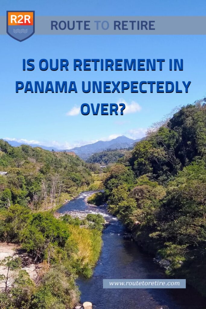 Is Our Retirement in Panama Unexpectedly Over?