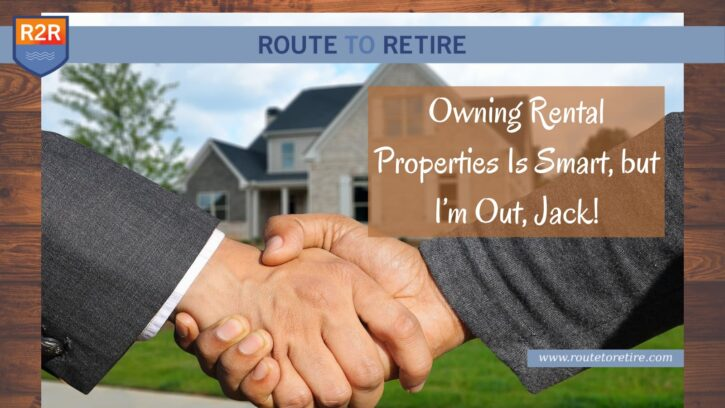 Owning Rental Properties Is Smart, but I'm Out, Jack!