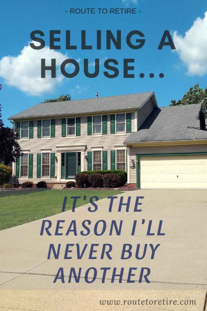 Selling a House... It's the Reason I'll Never Buy Another