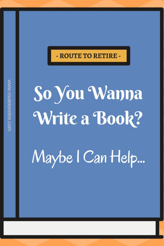 So You Wanna Write a Book? Maybe I Can Help...