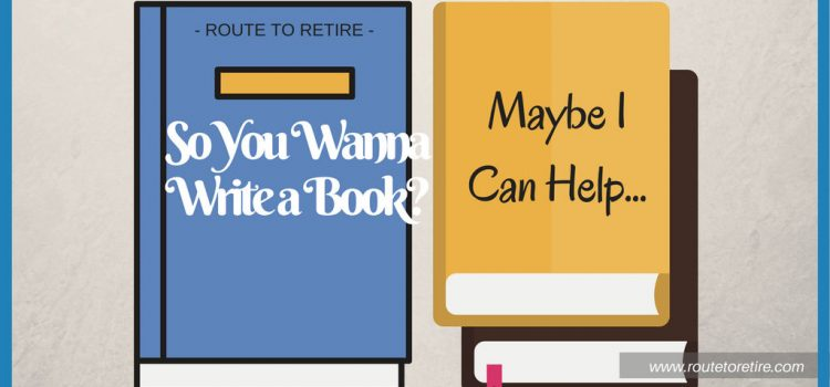 So You Wanna Write a Book? Maybe I Can Help…