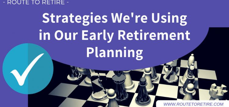 Strategies We're Using in Our Early Retirement Planning