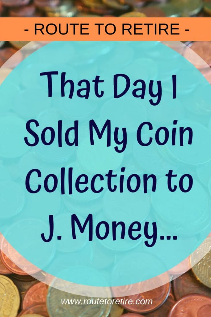 That Day I Sold My Coin Collection to J. Money...
