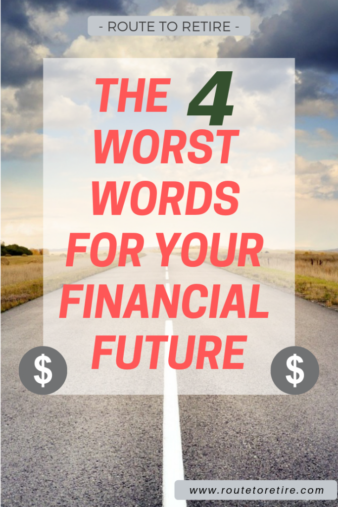 The 4 Worst Words for Your Financial Future