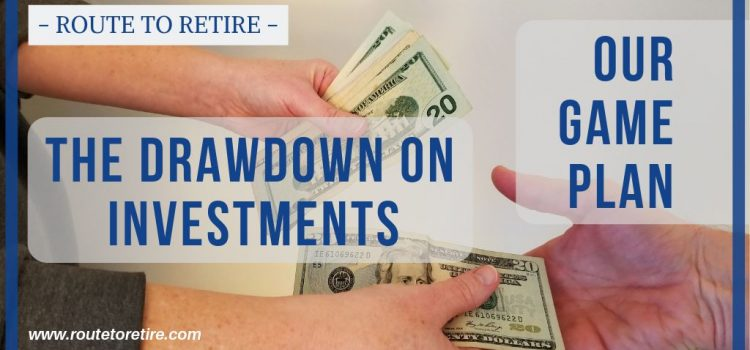 The Drawdown on Investments - Our Game Plan