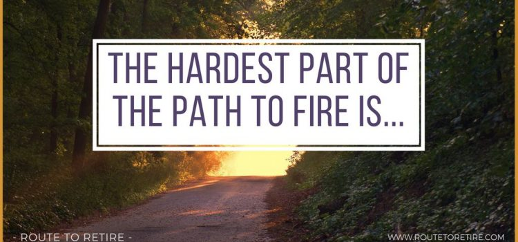 The Hardest Part of the Path to FIRE is…