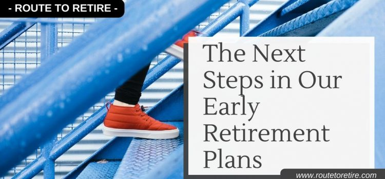 The Next Steps in Our Early Retirement Plans