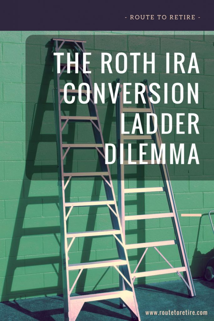 The Roth IRA Conversion Ladder Dilemma