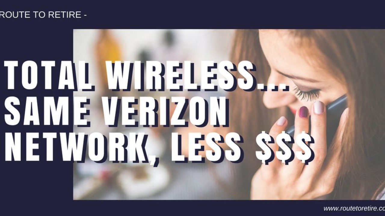 Total Wireless    Same Verizon Network, Less $$$ - Route to