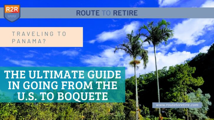 Traveling to Panama? The Ultimate Guide in Going from the U.S. to Boquete