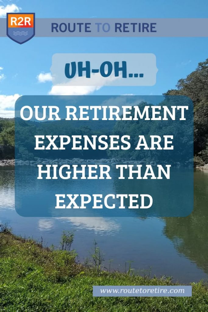 Uh-Oh… Our Retirement Expenses Are Higher than Expected