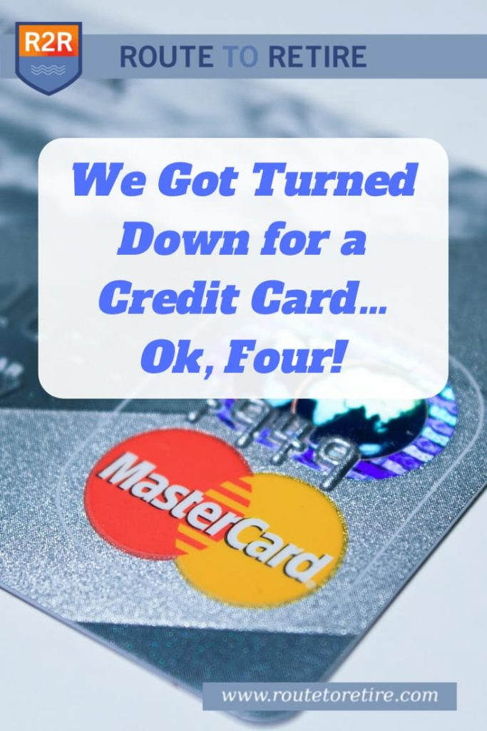 We Got Turned Down for a Credit Card… Ok, Four!