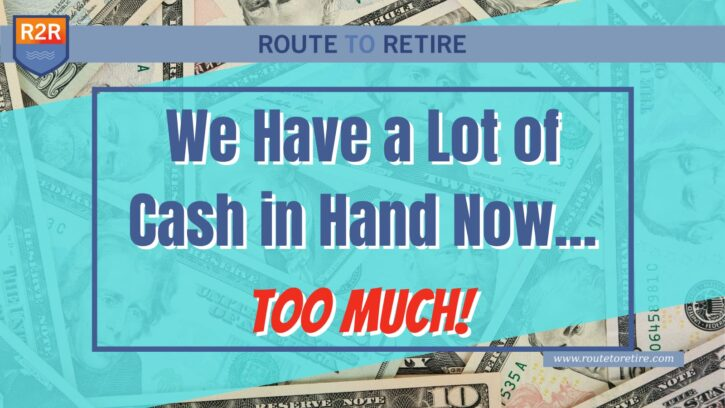 We Have a Lot of Cash in Hand Now… Too Much!