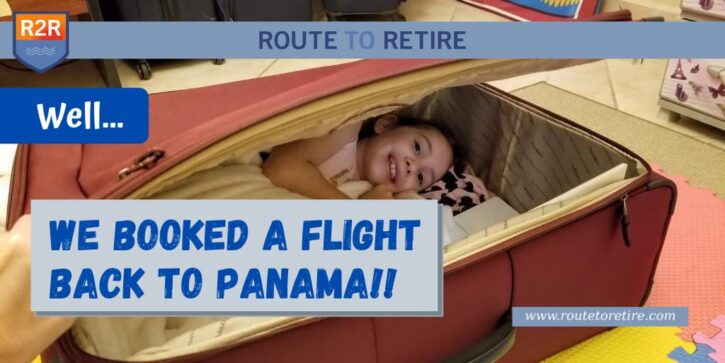 Well... We Booked a Flight Back to Panama!