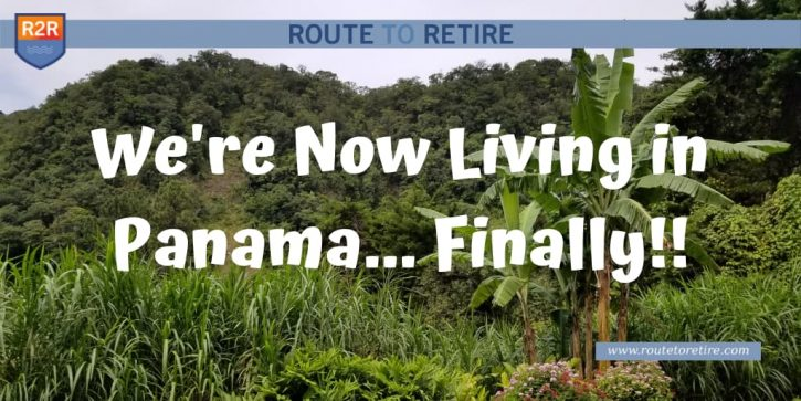 We're Now Living in Panama... Finally!!