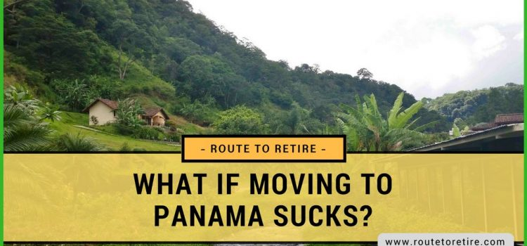 What if Moving to Panama Sucks?