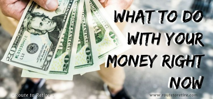 What to Do with Your Money Right Now