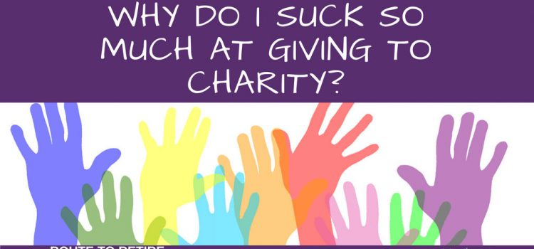 Why Do I Suck So Much at Giving to Charity?