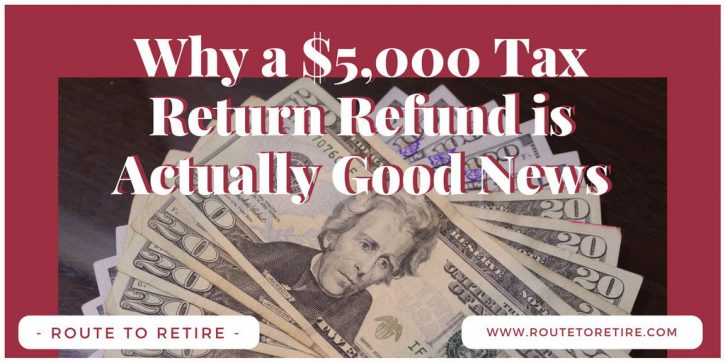 Why a $5,000 Tax Return Refund is Actually Good News