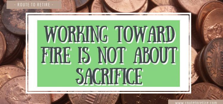 Working Toward FIRE is Not About Sacrifice